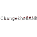 ChangetheBANK (money or dead)