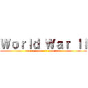 World War II (28 Jul 1914 – 11 Nov 1918)