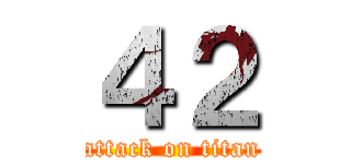 42 (attack on titan)