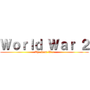 World War 2 (The Last War)