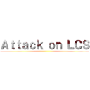 Attack on LCS ()