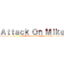 Attack On Mike (Ataque do cearense)