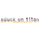 aduck on titan (attack on titan)