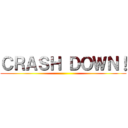 CRASH DOWN! ()