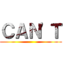 CAN'T ()