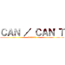 CAN / CAN'T (PODER)