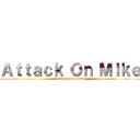 Attack On Mike (Season 1 is coming)