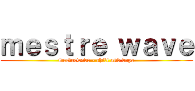 mestre wave (mestrewave - chill and vape)