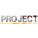 PROJECT ()