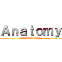 Anatomy (and Physiology)