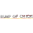 BUMP OF CHICKEN ()