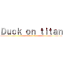 Duck on titan (attack on titan)