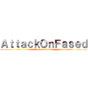 AttackOnFased (Attack on Fassed)